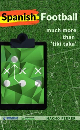 "SPANISH FOOTBALL: MUCH MORE THAN ""TIKI-TAKA"""