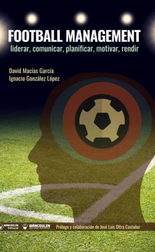 FOOTBALL MANAGEMENT: LIDERAR, COMUNICAR, PLANIFICAR, MOTIVAR, RENDIR