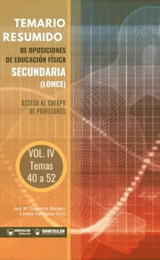 TEMARIO RESUMIDO DE OPOSICIONES DE EDUCACIÓN FÍSICA SECUNDARÍA (LOMCE). ACCESO AL CUERPO DE PROFESORES DE ENSEÑANZA SECUNDARÍA VOLUMEN IV