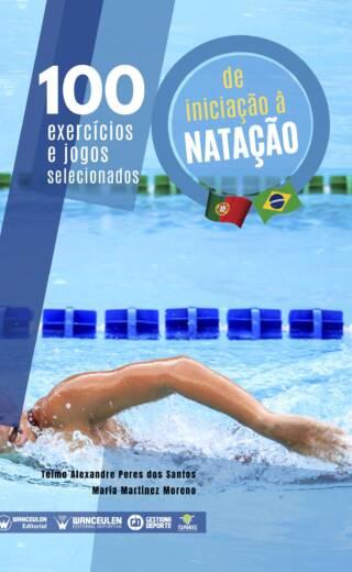 100 EXERCÍCIOS E JOGOS SELECIONADOS PARA A INICIAÇÃO A NATAÇÃO (PORTUGUÉS)