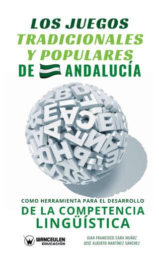 LOS JUEGOS TRADICIONALES Y POPULARES DE ANDALUCÍA COMO HERRAMIENTA PARA EL DESARROLLO DE LA COMPETENCIA LINGÜÍSTICA